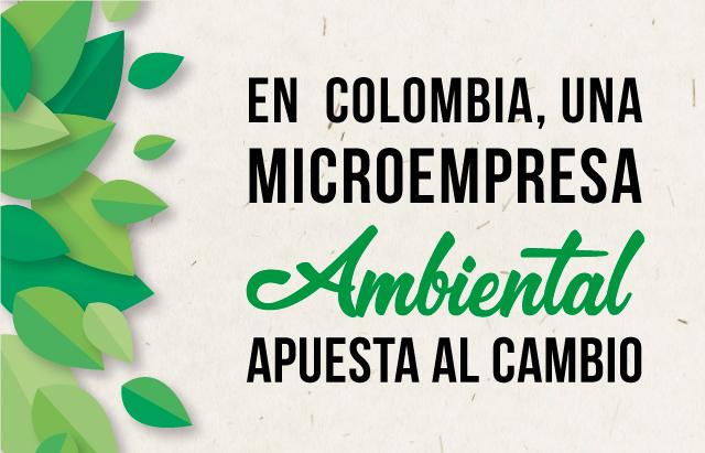 En Colombia una microempresa ambiental apuesta al cambio
